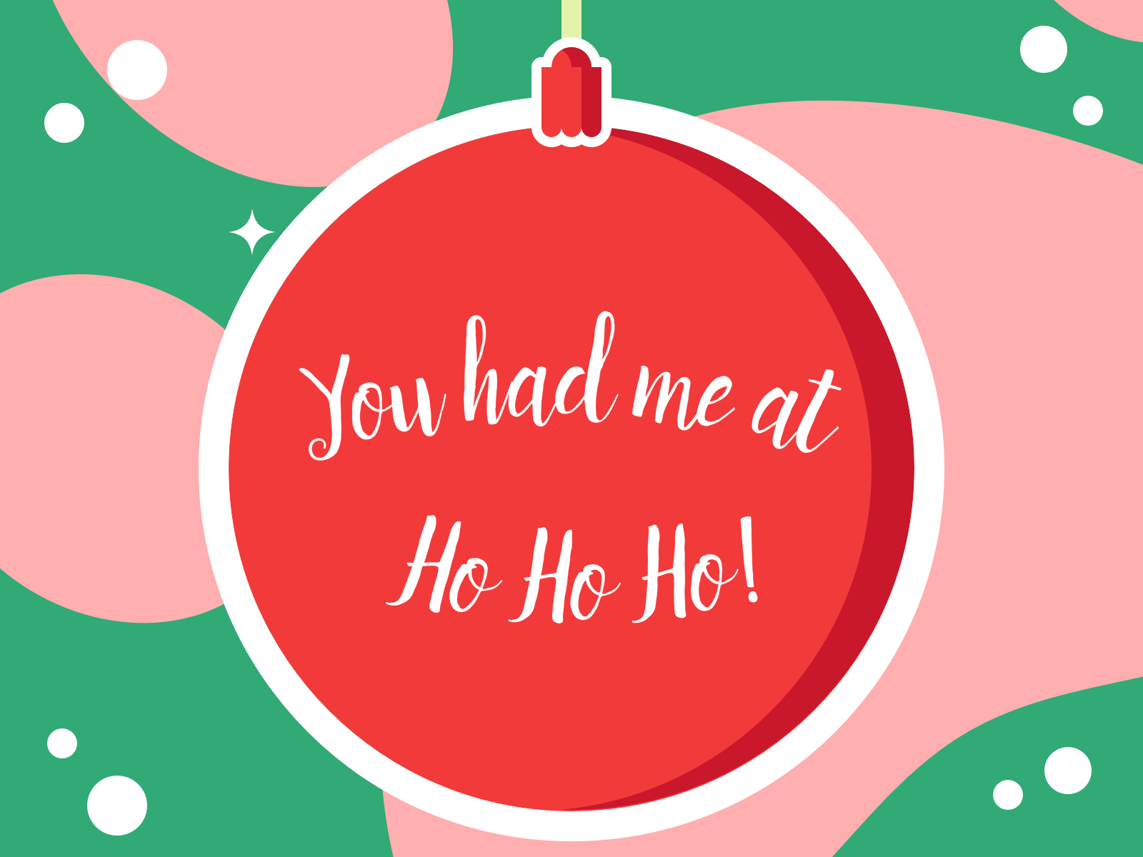 You had me at Ho Ho Ho!